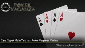 Cara Cepat Main Taruhan Poker Vaganza Online