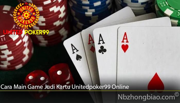 Cara Main Game Judi Kartu Unitedpoker99 Online