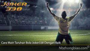 Cara Main Taruhan Bola Joker338 Dengan Baik