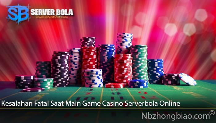 Kesalahan Fatal Saat Main Game Casino Serverbola Online