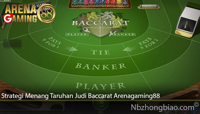Strategi Menang Taruhan Judi Baccarat Arenagaming88