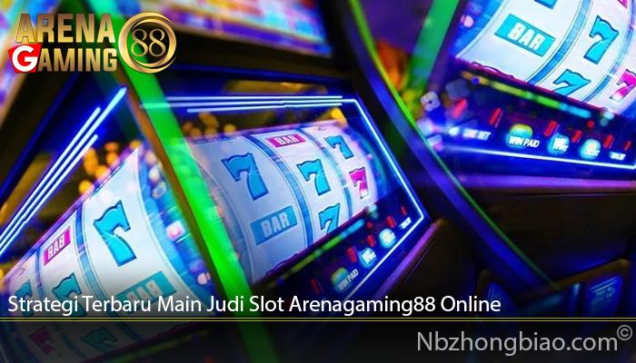 Strategi Terbaru Main Judi Slot Arenagaming88 Online