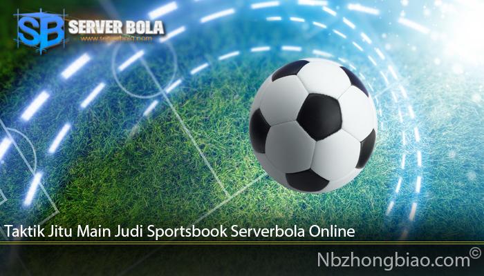 Taktik Jitu Main Judi Sportsbook Serverbola Online