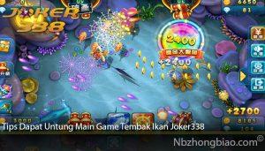 Tips Dapat Untung Main Game Tembak Ikan Joker338