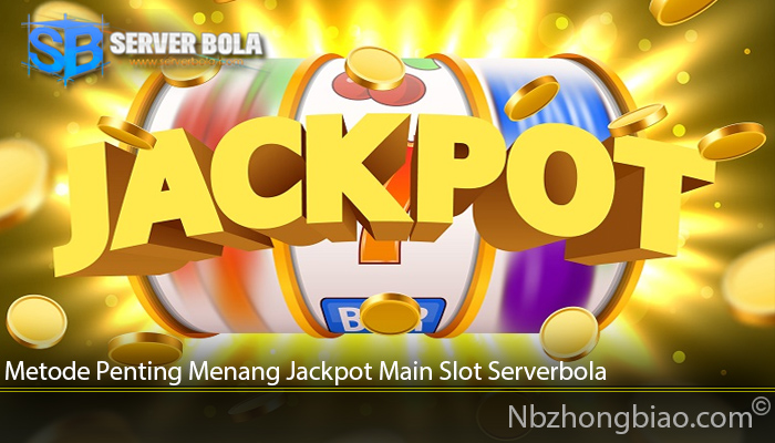 Metode Penting Menang Jackpot Main Slot Serverbola