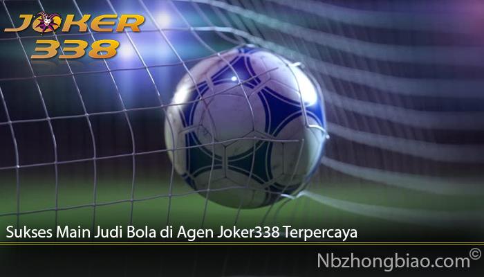 Sukses Main Judi Bola di Agen Joker338 Terpercaya