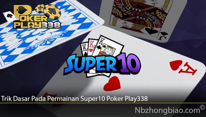 Trik Dasar Pada Permainan Super10 Poker Play338