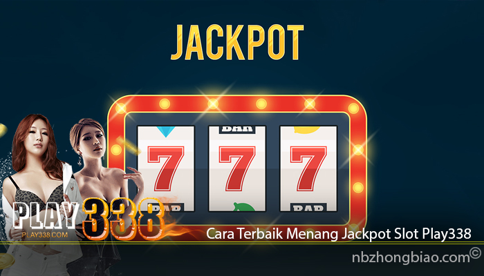 Cara Terbaik Menang Jackpot Slot Play338