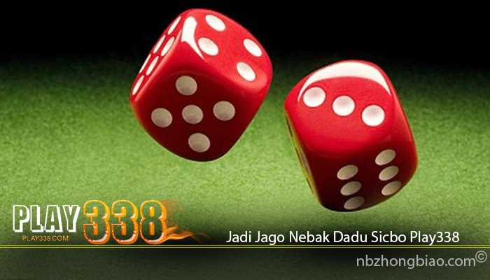 Jadi Jago Nebak Dadu Sicbo Play338