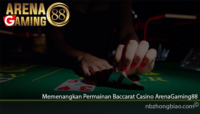 Memenangkan Permainan Baccarat Casino ArenaGaming88