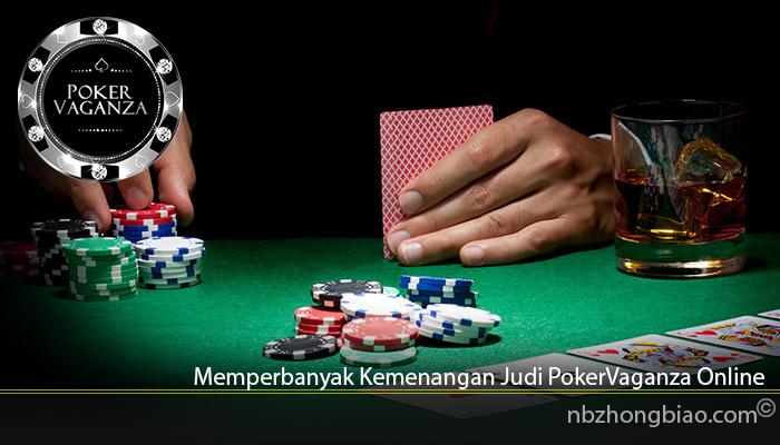 Memperbanyak Kemenangan Judi PokerVaganza Online
