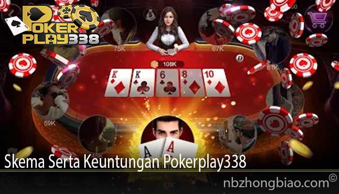 Skema Serta Keuntungan Pokerplay338