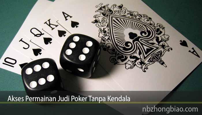 Akses Permainan Judi Poker Tanpa Kendala